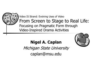 Video IS Strand: Evolving Uses of Video From Screen to Stage to Real Life: Focusing on Pragmatic Form through Video-In