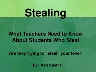 Taking What Teachers Need to Know About Students Who Steal Are they attempting to take your adoration