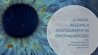 CLINICAL	 RESEARCH	 PHOTOGRAPHY	IN	 OPHTHALMOLOGY