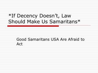 On the off chance that Decency Doesn t, Law Should Make Us Samaritans