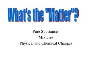 Immaculate Substances Mixtures Physical and Chemical Changes