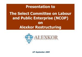 Presentation to The Select Committee on Labor and Public Enterprise NCOP on Alexkor Restructuring