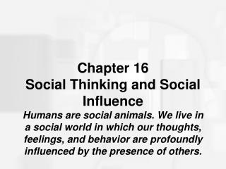 Section 16 Social Thinking and Social Influence Humans are social creatures. We live in a social world in which our tho