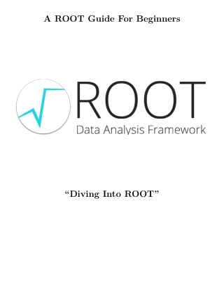"A ROOT Guide For Beginners ""Diving Into ROOT"""