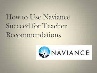 Step by step instructions to Use Naviance Succeed for Teacher Recommendations