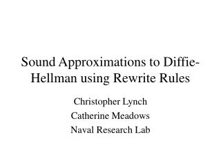 Sound Approximations to Diffie-Hellman utilizing Revise Rules