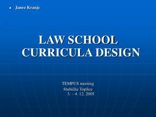 Janez Kranjc LAW SCHOOL CURRICULA DESIGN TEMPUS meeting Stubicke Toplice 3. 4. 12. 2005