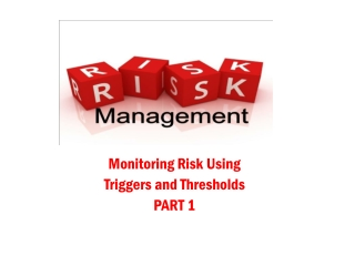 Monitoring Risk Using Triggers and Thresholds PART 1