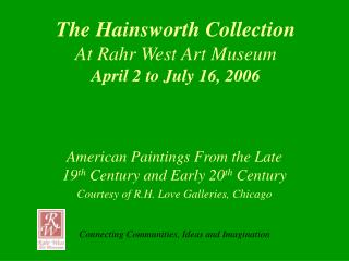 The Hainsworth Accumulation At Rahr West Craftsmanship Gallery April 2 to July 16, 2006