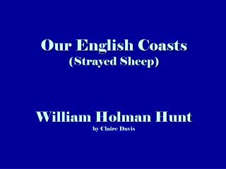 Our English Coasts (Strayed Sheep) William Holman Chase by Claire Davis