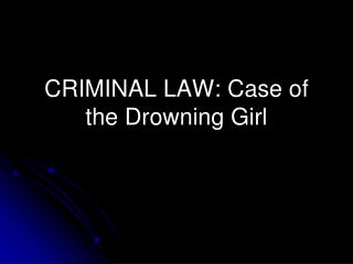 CRIMINAL LAW: Case of the Drowning Girl