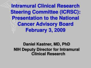 Intramural Clinical Research Steering Committee ICRSC: Presentation to the National Cancer Advisory Board February 3, 2