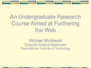 An Undergrad Look into Course Went for Facilitating the Web Michael Wollowski Software engineering Division Rose-Hulman