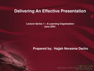 Conveying An Effective Presentation Lecture Series 1 A Learning Organization June 2001.