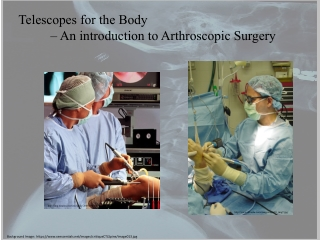 Telescopes for the Body – An introduction to Arthroscopic Surgery