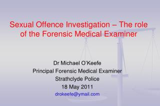 Sexual Offense Investigation The part of the Forensic Medical Examiner