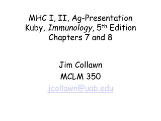 MHC I, II, Ag-Presentation Kuby, Immunology, fifth Edition Chapters 7 and 8