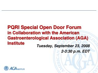 PQRI Exceptional Open Entryway Gathering In a joint effort with the American Gastroenterological Affiliation (AGA) Organ
