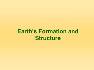 Earth s Formation and Structure