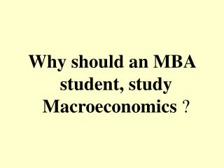 Why ought to a MBA understudy, study Macroeconomics ?