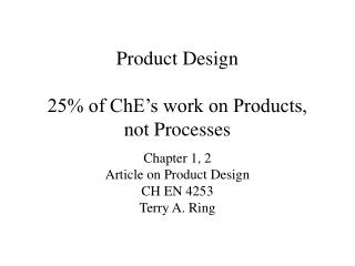 Item Design 25 of ChE s take a shot at Products, not Processes