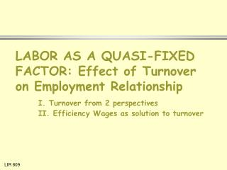 Work AS A QUASI-FIXED FACTOR: Effect of Turnover on Employment Relationship I. Turnover from 2 points of view II. Effic