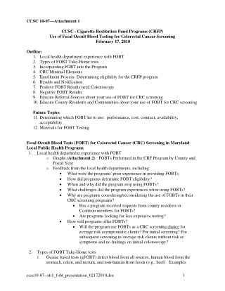 CCSC 10-07—Attachment 1 CCSC - Cigarette Restitution Fund Programs (CRFP) Use of Fecal Occult Blood Testing for Colorectal Cancer Screening February 17, 2010 Outline: