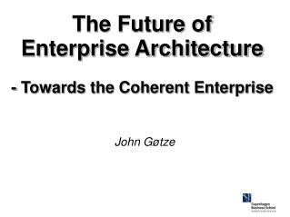 The Future of Enterprise Architecture - Towards the Coherent Enterprise