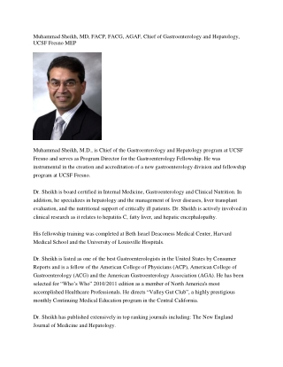 Muhammad Sheikh, MD, FACP, FACG, AGAF, Chief of Gastroenterology and Hepatology, UCSF Fresno MEP Muhammad Sheikh, M.D., is Chief of the Gastroenterology and Hepatology program at UCSF Fresno and