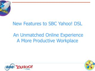 New Elements to SBC Yippee! DSL An Unmatched Online Affair A More Beneficial Working environment