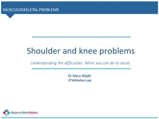 Shoulder and knee problems