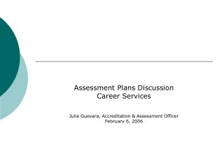 Appraisal Plans Discussion Career Services Julie Guevara, Accreditation Assessment Officer February 6, 2006