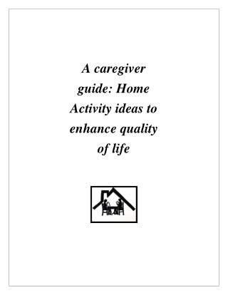 A caregiver guide: Home Activity ideas to enhance quality of life