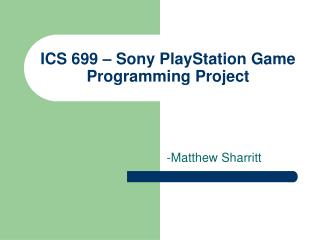 ICS 699 – Sony PlayStation Diversion Programming Venture