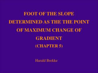 FOOT OF THE SLOPE DETERMINED AS THE POINT OF MAXIMUM CHANGE OF GRADIENT CHAPTER 5