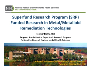 Superfund Research Program (SRP) F d d R h i M t l/M t ll id Funded Research in Metal/Metalloid Remediation Technologies