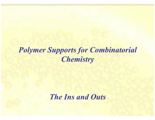 Polymer Supports for Combinatorial Chemistry The Ins and Outs