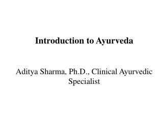 Prologue to Ayurveda Aditya Sharma, Ph.D., Clinical Ayurvedic Authority