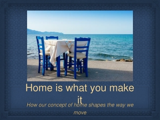 Home is what you make