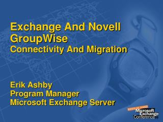 Trade And Novell GroupWise Network And Relocation Erik Ashby Program Administrator Microsoft Trade Server