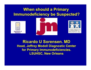 When should a Primary Immunodeficiency be Suspected? Ricardo U Sorensen. MD