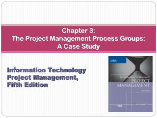 Section 3: The Project Management Process Groups: A Case Study