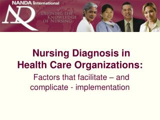 Nursing Diagnosis in Health Care Organizations: Factors that encourage and muddle - execution