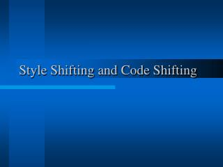 Style Shifting and Code Shifting
