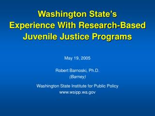 Washington State s Experience With Research-Based Juvenile Justice Programs