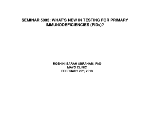 SEMINAR 5005: WHAT'S NEW IN TESTING FOR PRIMARY IMMUNODEFICIENCIES (PIDs)?