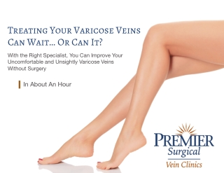 Treating Your Varicose Veins Can Wait… Or Can It?