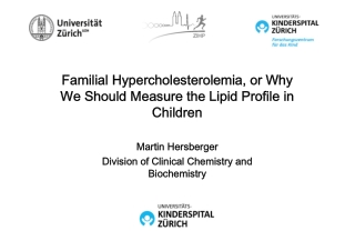 Familial Hypercholesterolemia, or Why We Should Measure the Lipid Profile in Children Children Familial Hypercholesterolemia, or Why We Should Measure the Lipid Profile in
