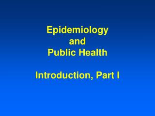 The study of disease transmission and Public Health Introduction, Part I