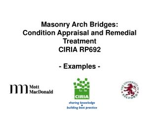 Stone work Arch Bridges: Condition Appraisal and Remedial Treatment CIRIA RP692 - Examples -